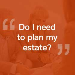 Do I need to plan my estate?