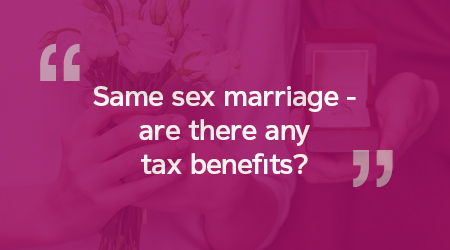 Same sex marriage - are there any tax benefits?