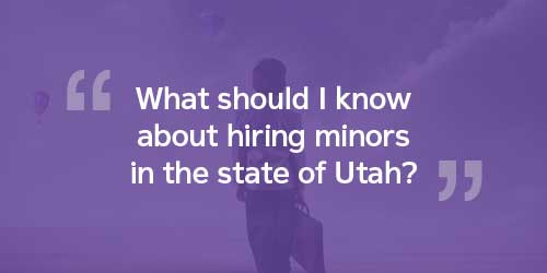 What should I know about hiring minors in the state of Utah?