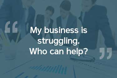 My business is struggling Who can help?