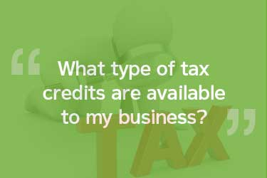 What type of tax credits are available to my business?