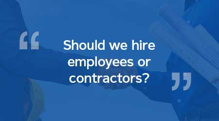 Should we hire employees or contractors?
